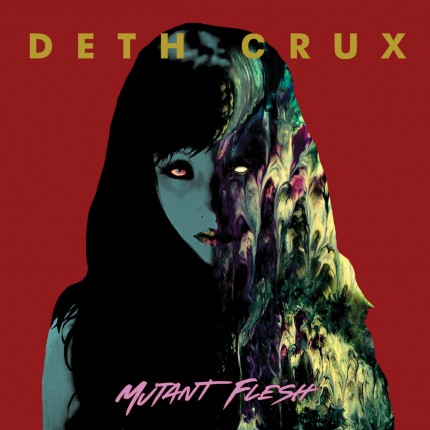 Deth Crux – Mutant Flesh LP