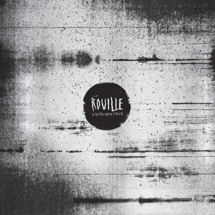 Rouille - A La Fin Sera L'ecrit LP